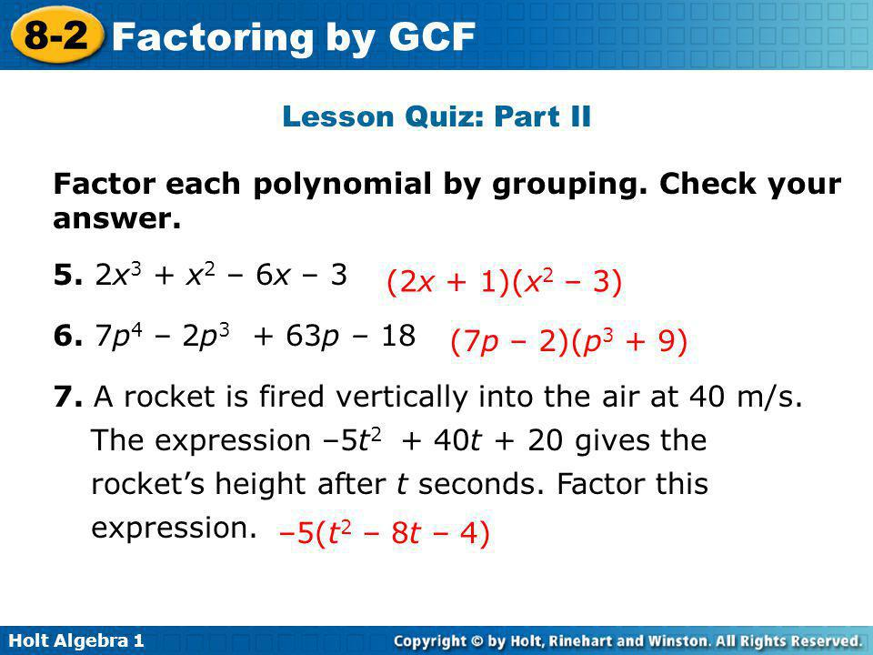 Lesson Quiz: Part II Factor each polynomial by grouping. Check your answer. 5. 2x3 + x2 – 6x – 3. 6. 7p4 – 2p3 + 63p – 18.