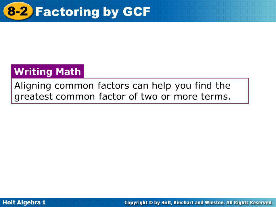 Aligning common factors can help you find the greatest common factor of two or more terms.