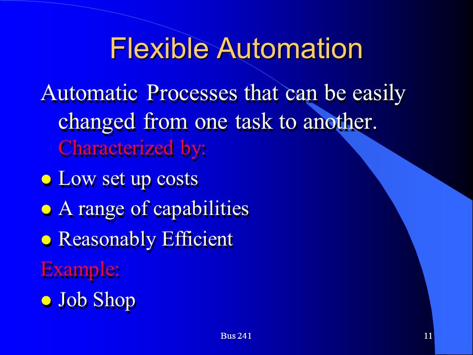 Flexible Automation Automatic Processes that can be easily changed from one task to another. Characterized by: