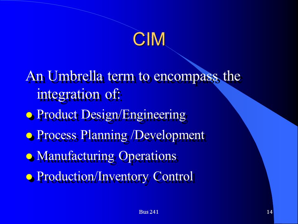 CIM An Umbrella term to encompass the integration of: