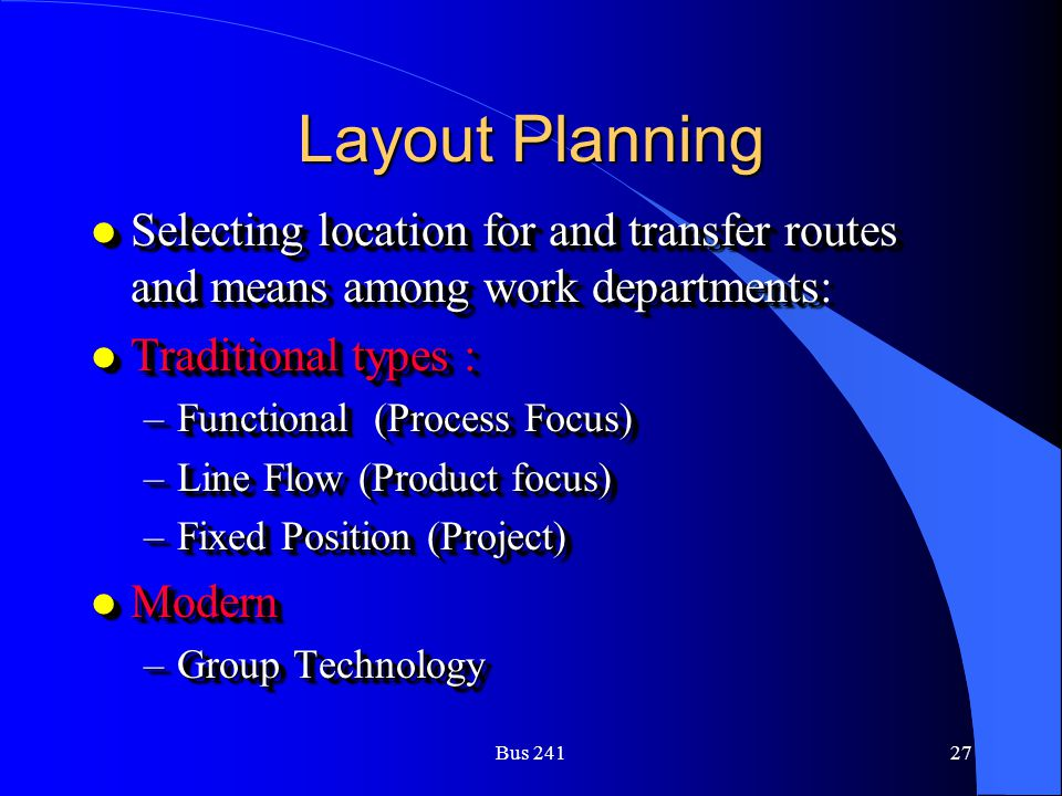 Layout Planning Selecting location for and transfer routes and means among work departments: Traditional types :