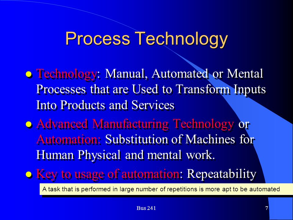 Process Technology Technology: Manual, Automated or Mental Processes that are Used to Transform Inputs Into Products and Services.