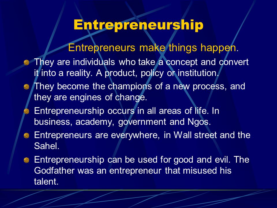 Entrepreneurs make things happen.