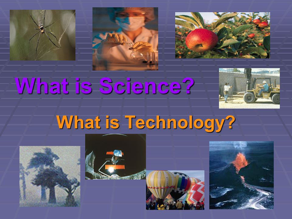 What is Science What is Technology