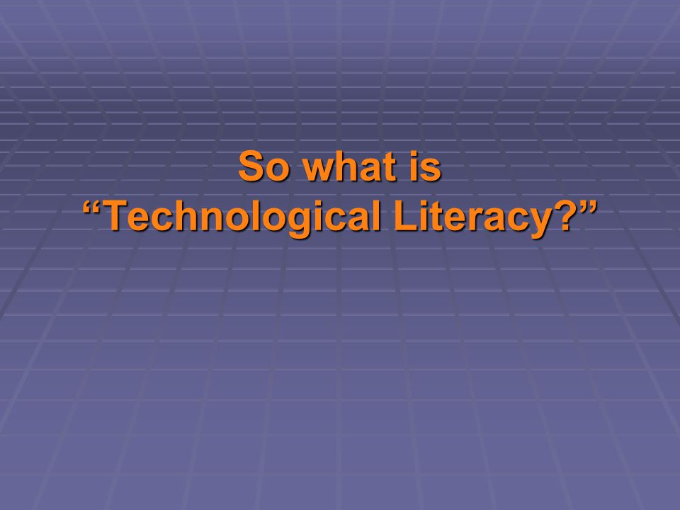 So what is Technological Literacy
