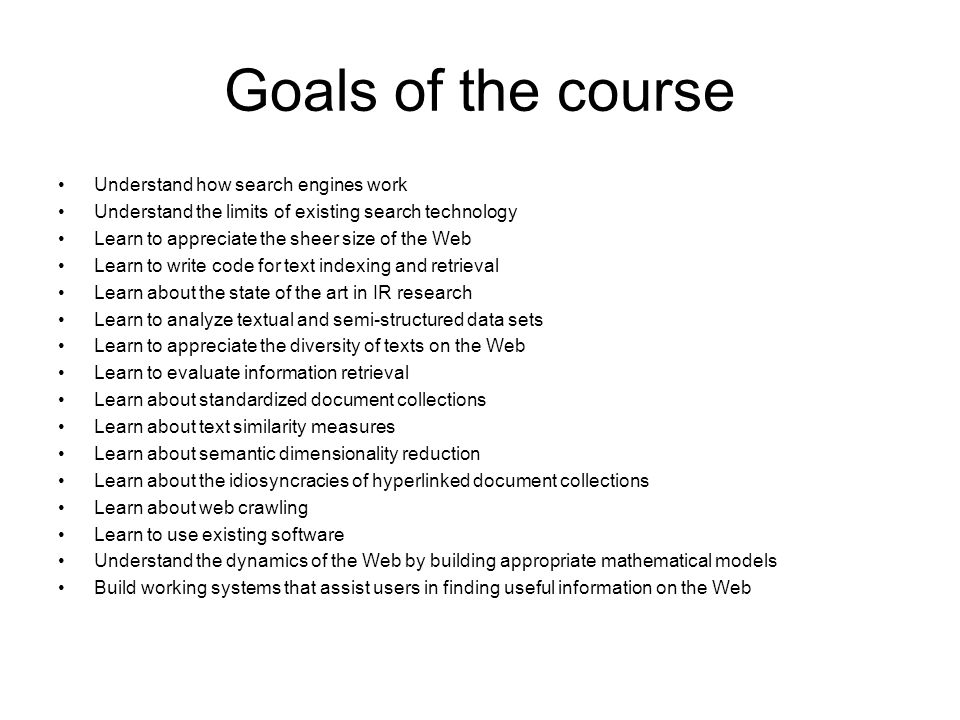 Goals of the course Understand how search engines work