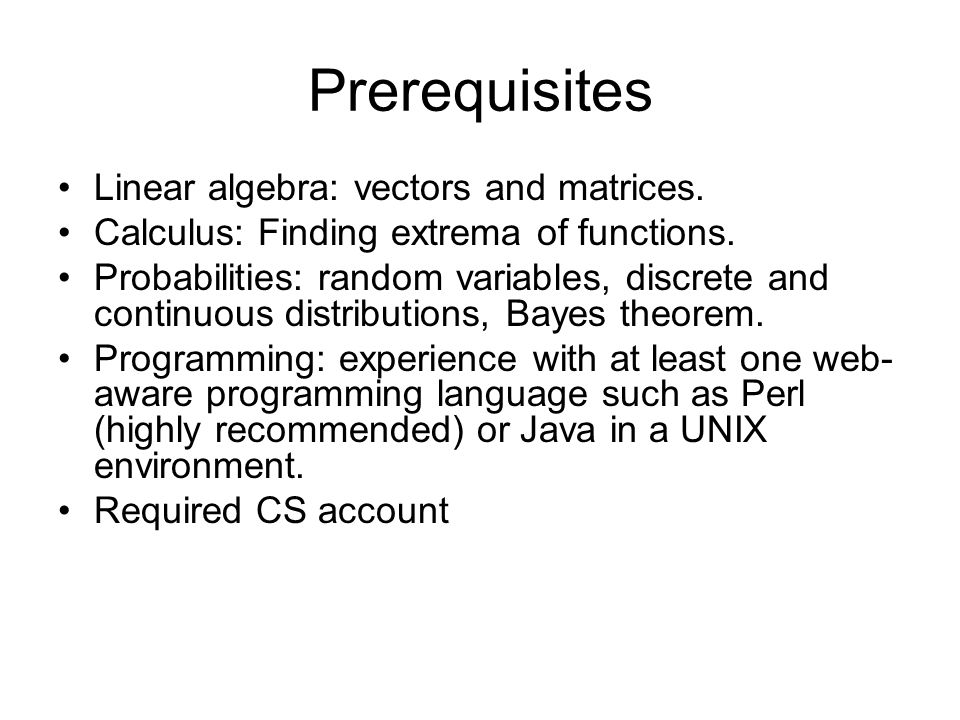 Prerequisites Linear algebra: vectors and matrices.