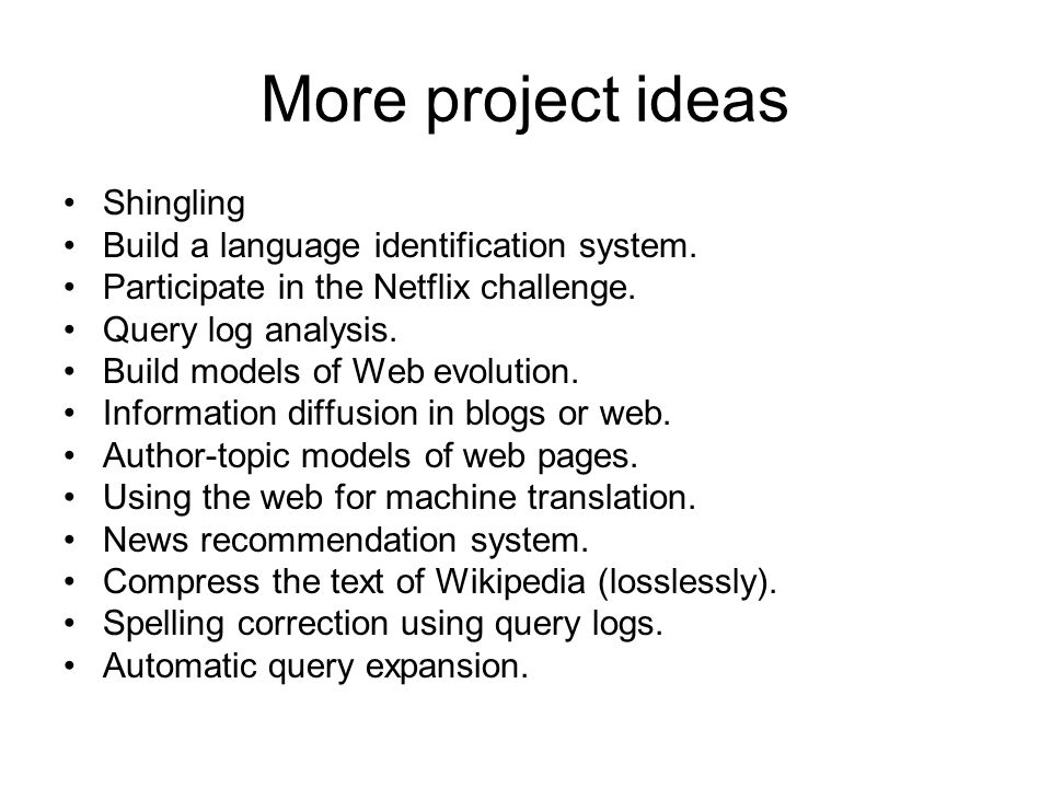 More project ideas Shingling Build a language identification system.