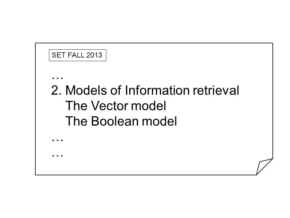 2. Models of Information retrieval The Vector model The Boolean model