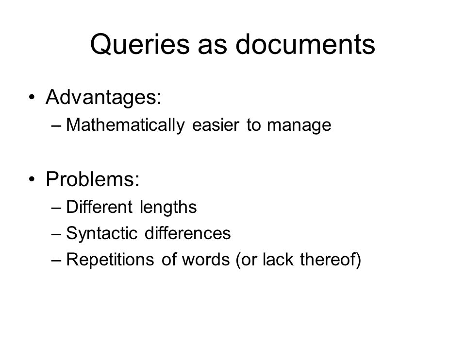 Queries as documents Advantages: Problems: