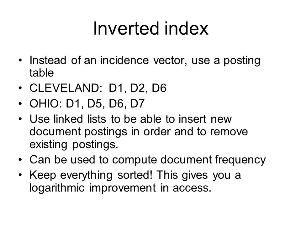 Inverted index Instead of an incidence vector, use a posting table