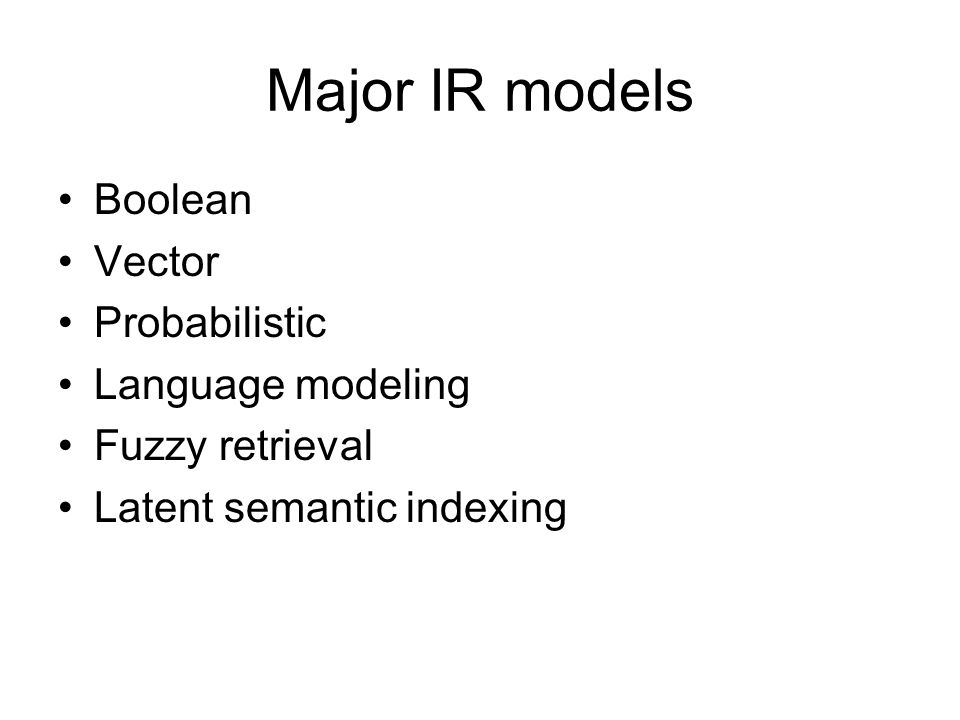 Major IR models Boolean Vector Probabilistic Language modeling