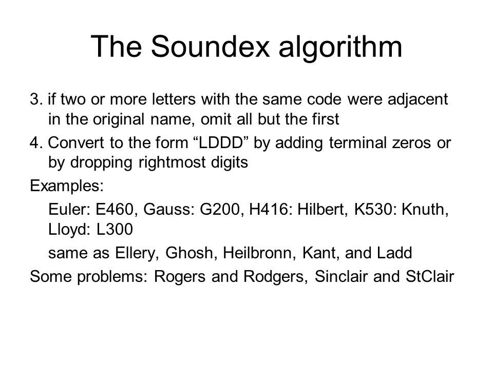 The Soundex algorithm 3. if two or more letters with the same code were adjacent in the original name, omit all but the first.