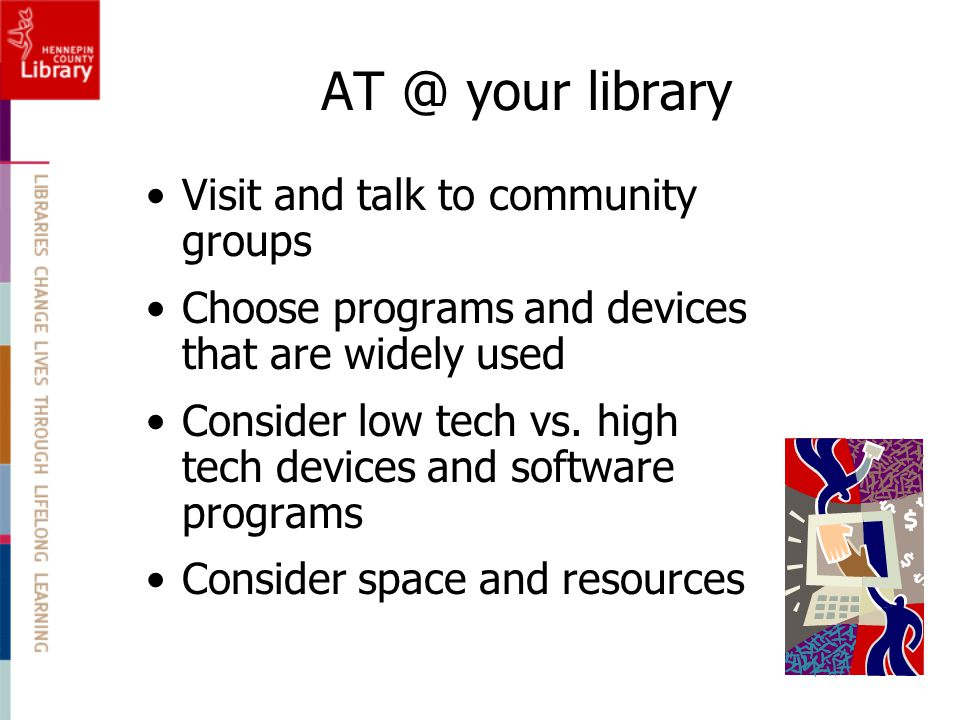 AT @ your library Visit and talk to community groups