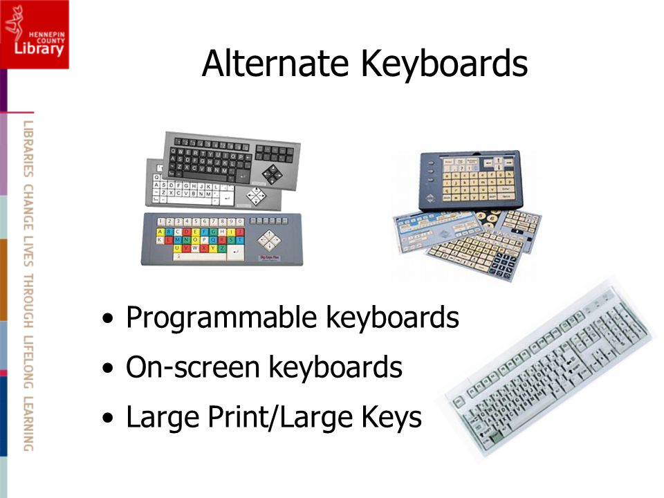 Alternate Keyboards Programmable keyboards On-screen keyboards