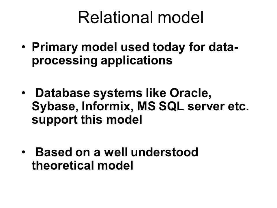 Relational model Primary model used today for data-processing applications.