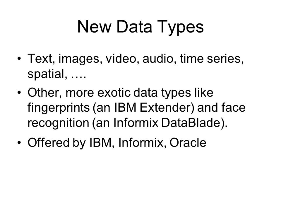 New Data Types Text, images, video, audio, time series, spatial, ….