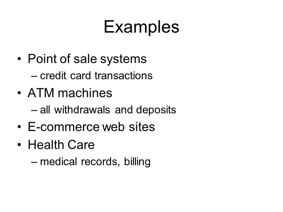 Examples Point of sale systems ATM machines E-commerce web sites