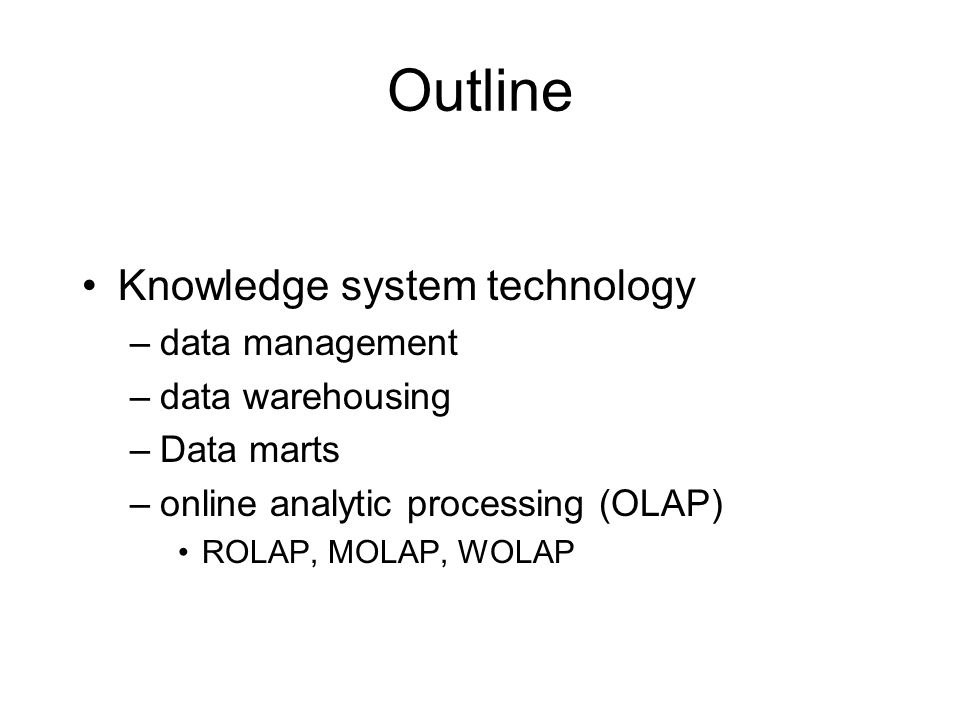 Outline Knowledge system technology data management data warehousing