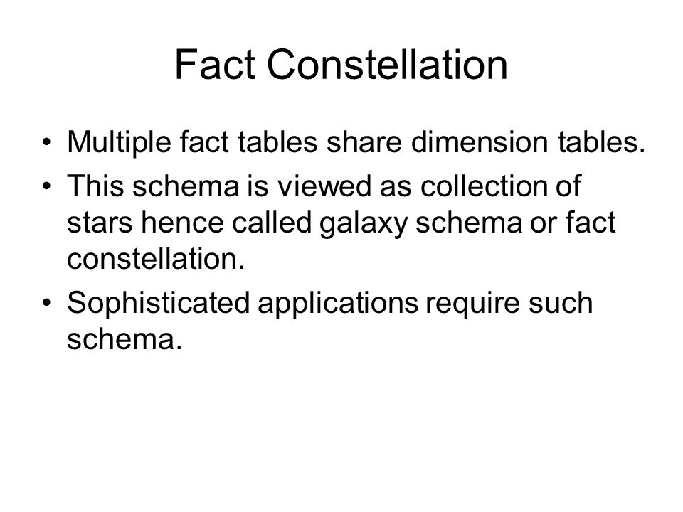 Fact Constellation Multiple fact tables share dimension tables.