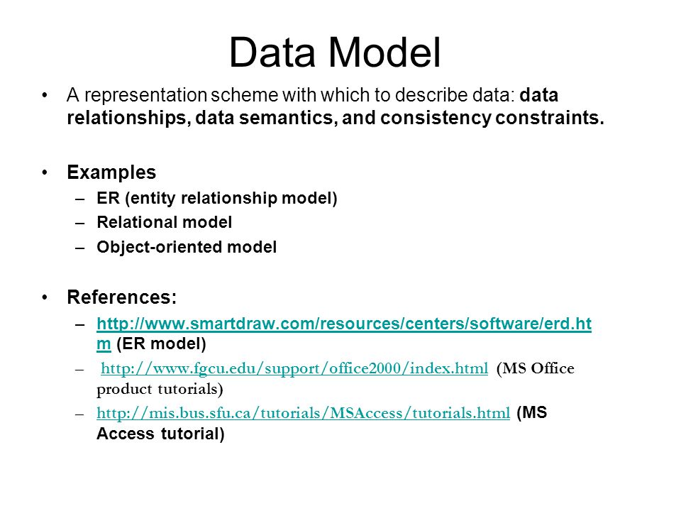Data Model A representation scheme with which to describe data: data relationships, data semantics, and consistency constraints.