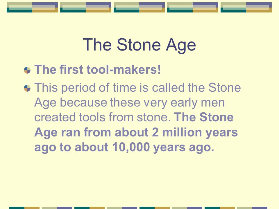 The Stone Age The first tool-makers!