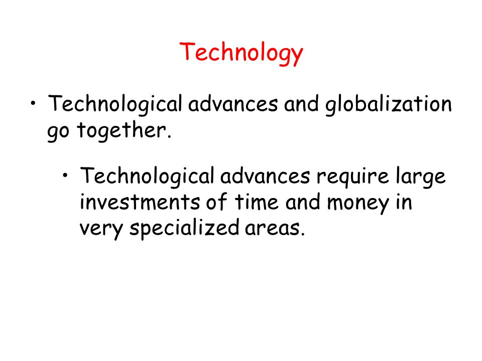 Technology Technological advances and globalization go together.