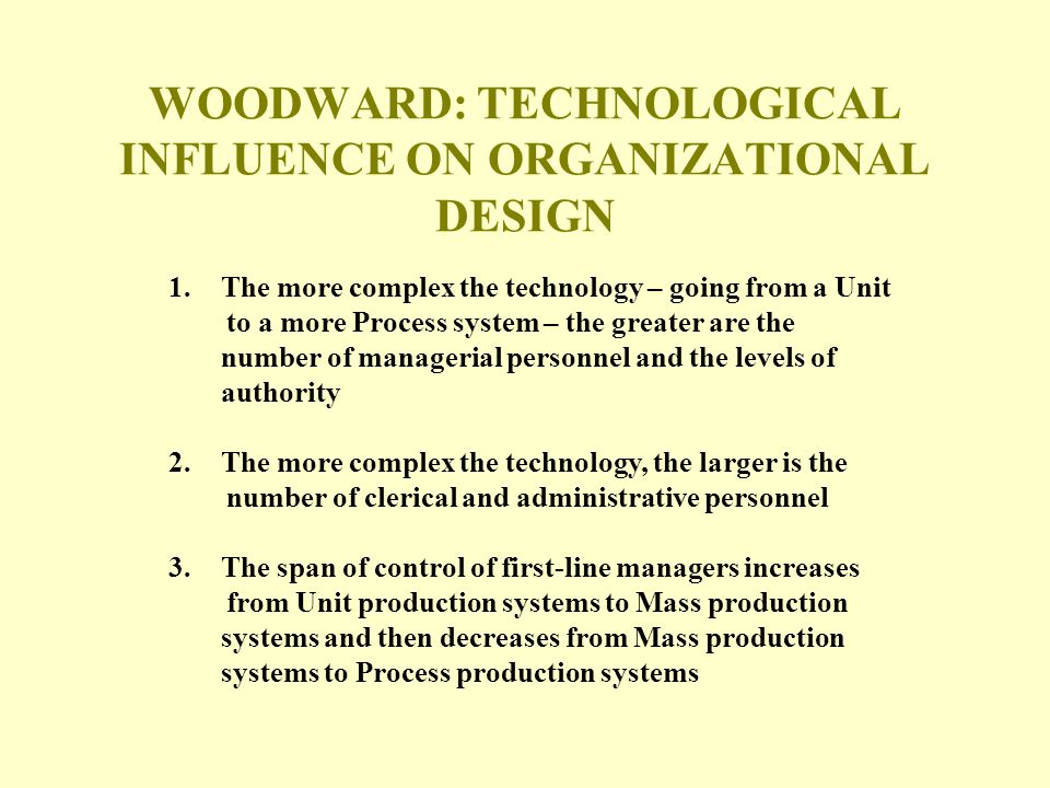 WOODWARD: TECHNOLOGICAL INFLUENCE ON ORGANIZATIONAL DESIGN