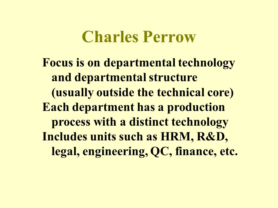 Charles Perrow Focus is on departmental technology