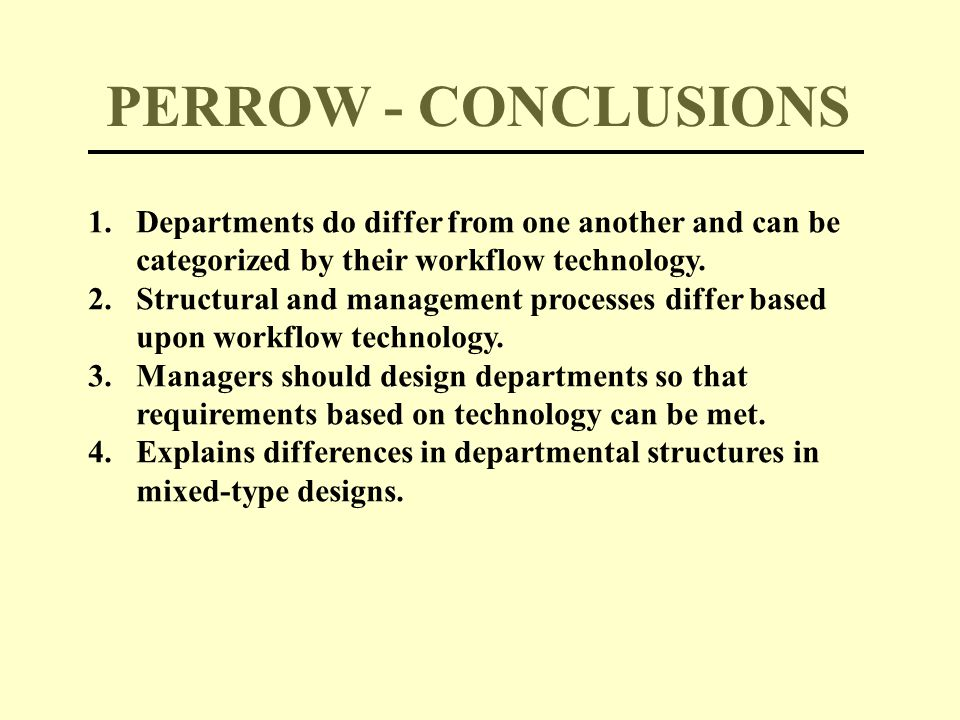 PERROW - CONCLUSIONS Departments do differ from one another and can be