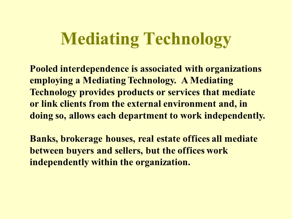 Mediating Technology Pooled interdependence is associated with organizations. employing a Mediating Technology. A Mediating.