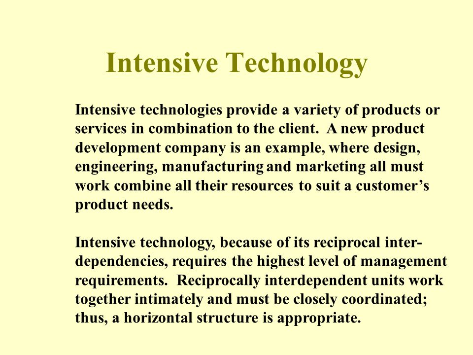 Intensive Technology Intensive technologies provide a variety of products or. services in combination to the client. A new product.