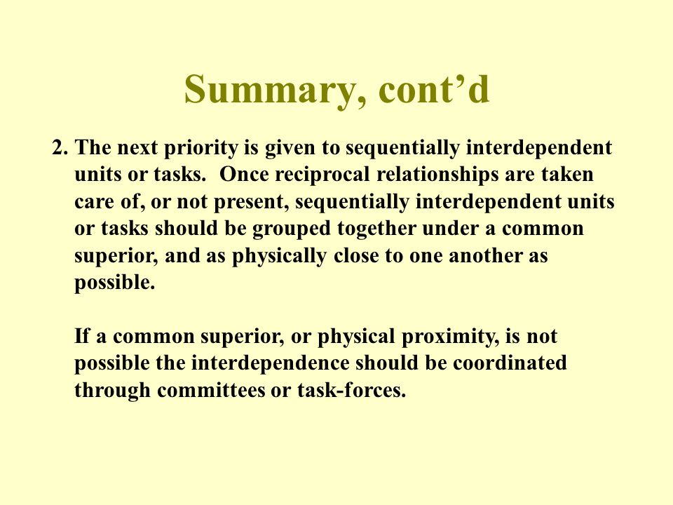 Summary, cont'd 2. The next priority is given to sequentially interdependent. units or tasks. Once reciprocal relationships are taken.