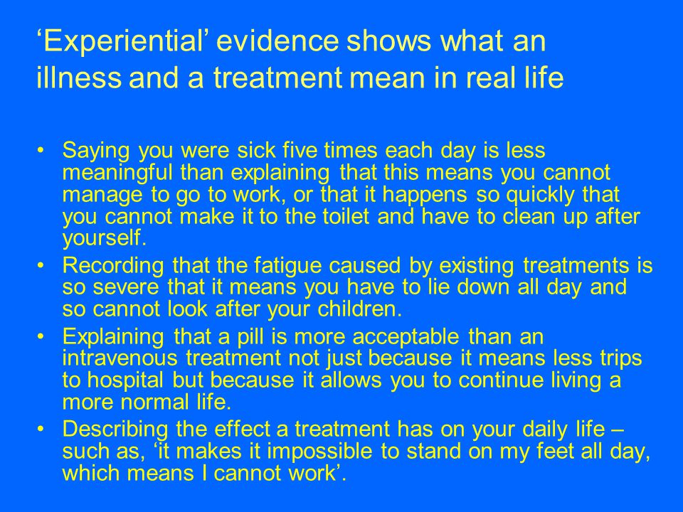 'Experiential' evidence shows what an illness and a treatment mean in real life