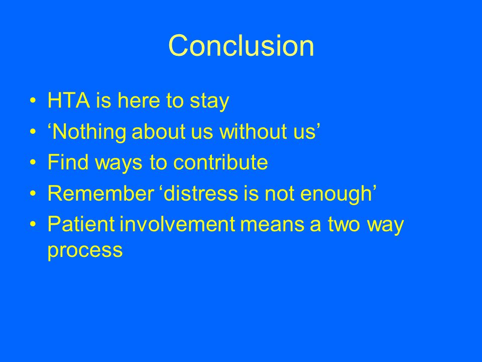 Conclusion HTA is here to stay 'Nothing about us without us'