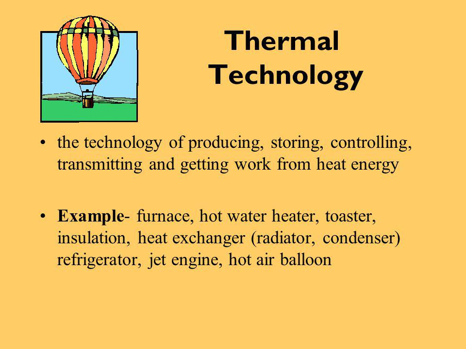 Thermal Technology the technology of producing, storing, controlling, transmitting and getting work from heat energy.
