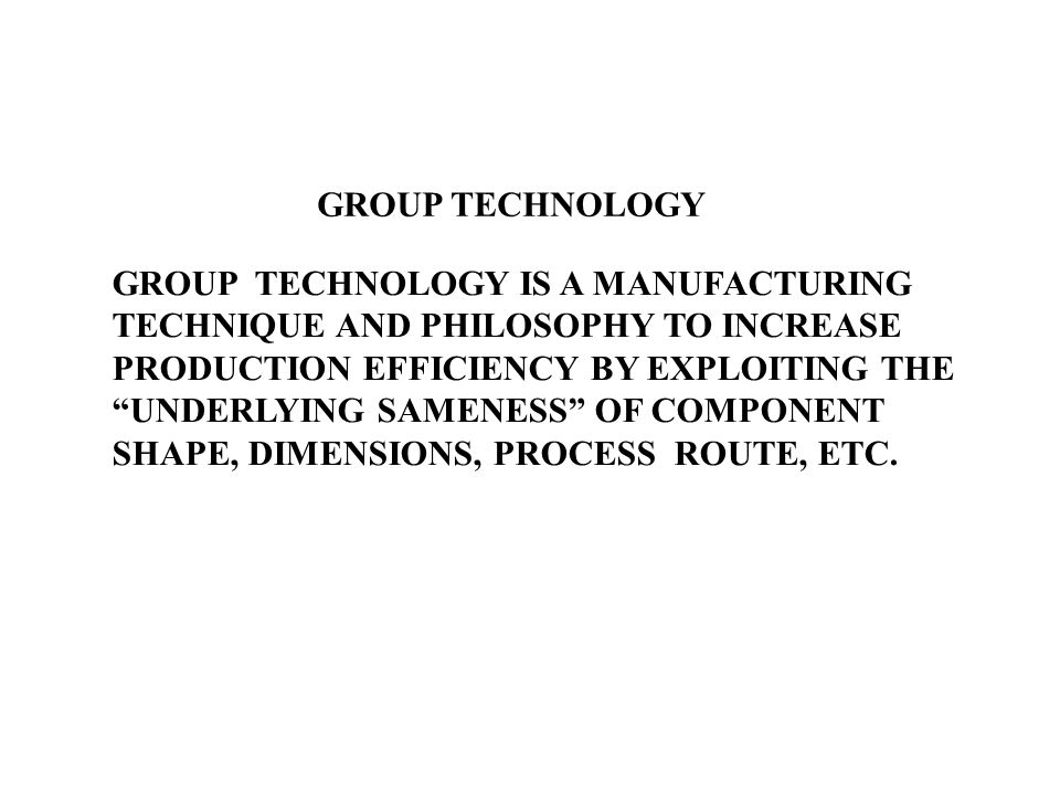 GROUP TECHNOLOGY GROUP TECHNOLOGY IS A MANUFACTURING.