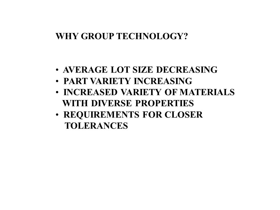 WHY GROUP TECHNOLOGY AVERAGE LOT SIZE DECREASING. PART VARIETY INCREASING. INCREASED VARIETY OF MATERIALS.