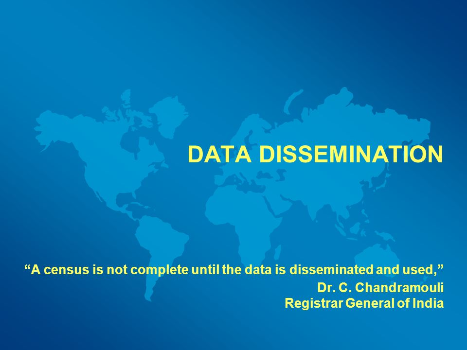 DATA DISSEMINATION A census is not complete until the data is disseminated and used, Dr.