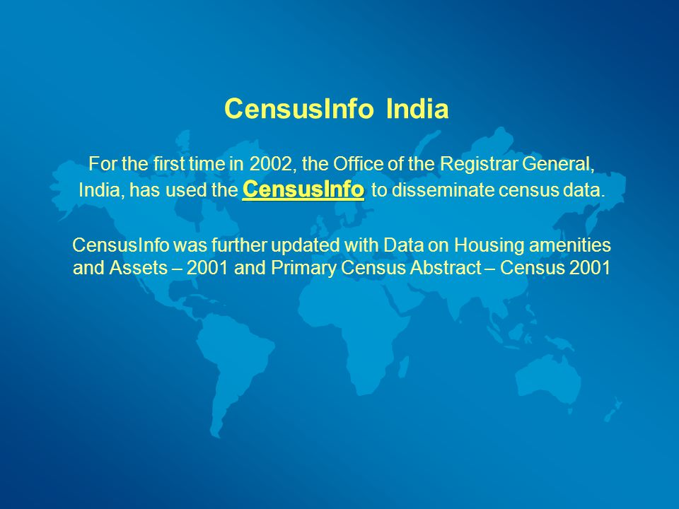 CensusInfo India For the first time in 2002, the Office of the Registrar General, India, has used the CensusInfo to disseminate census data.