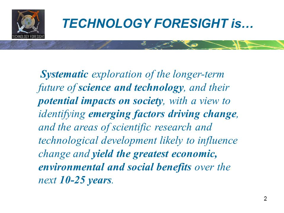 TECHNOLOGY FORESIGHT is…