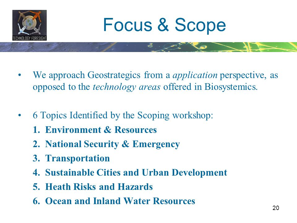 Focus & Scope We approach Geostrategics from a application perspective, as opposed to the technology areas offered in Biosystemics.