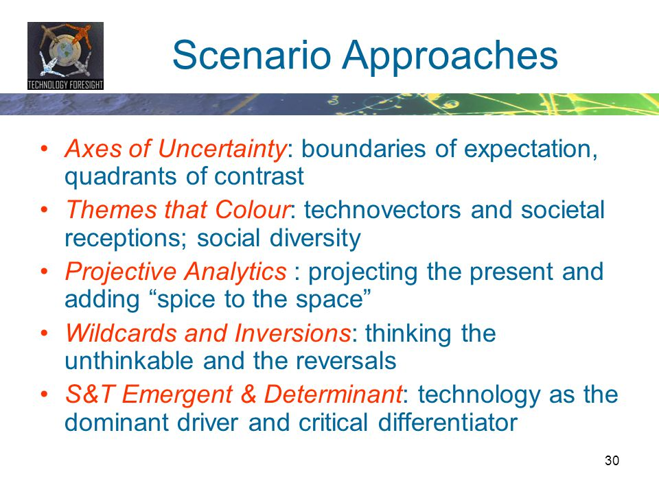 Scenario Approaches Axes of Uncertainty: boundaries of expectation, quadrants of contrast.
