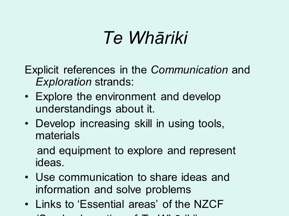 Te Whāriki Explicit references in the Communication and Exploration strands: Explore the environment and develop understandings about it.