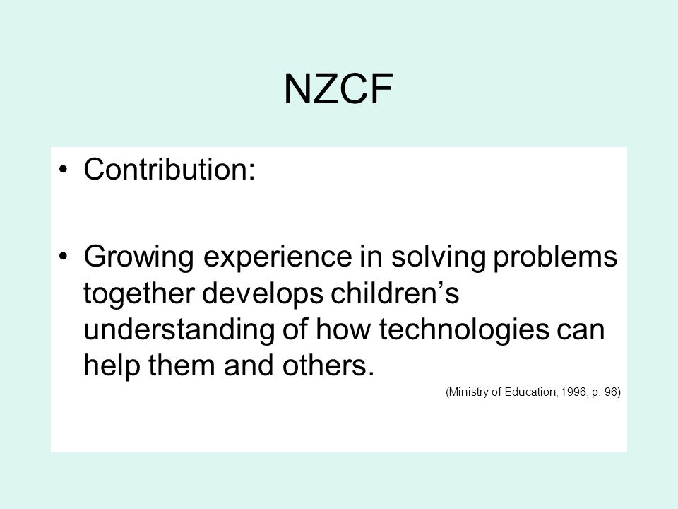NZCF Contribution: Growing experience in solving problems together develops children's understanding of how technologies can help them and others.