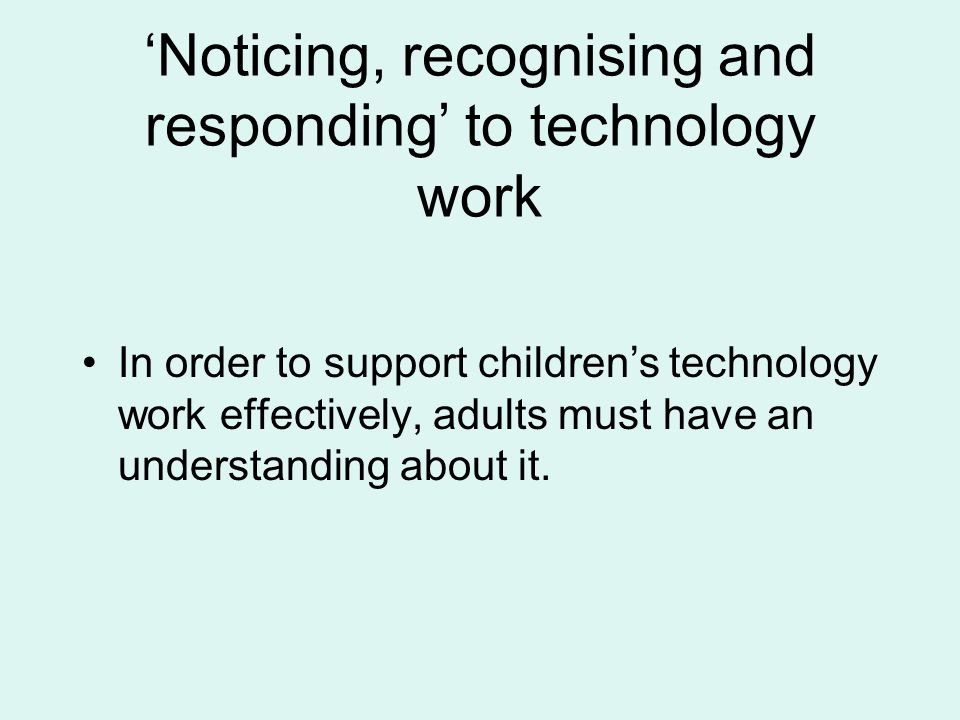 'Noticing, recognising and responding' to technology work