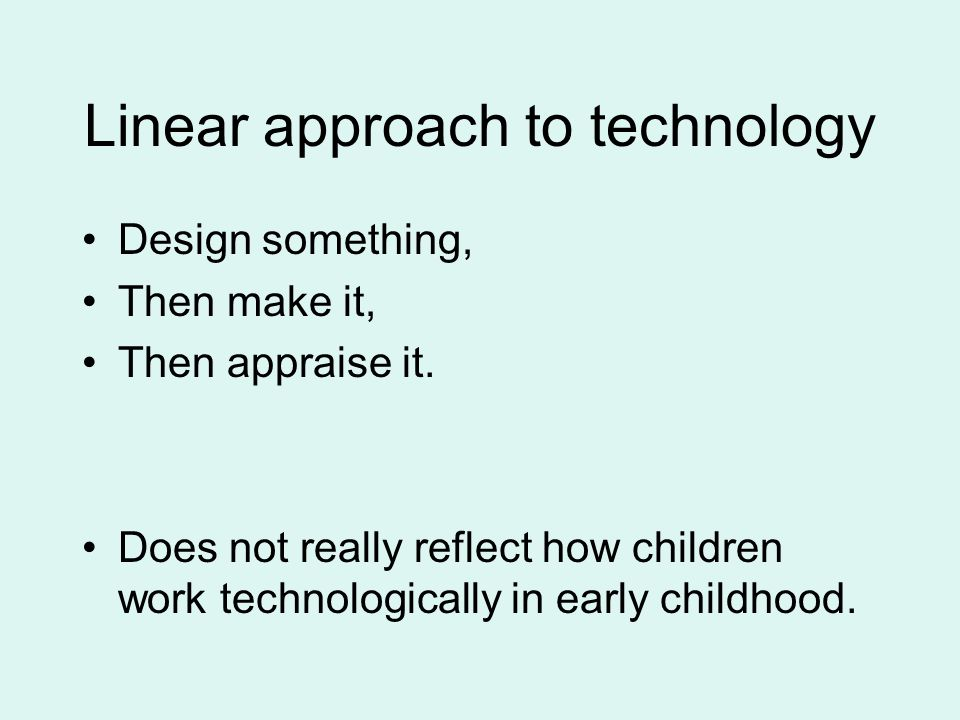 Linear approach to technology
