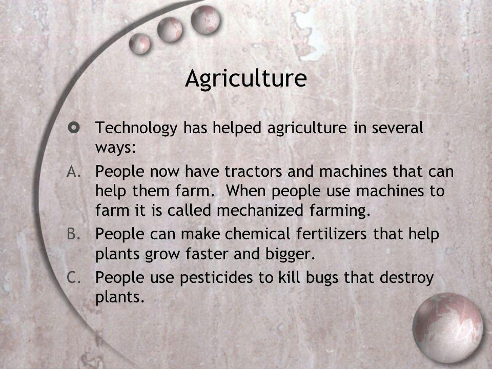 Agriculture Technology has helped agriculture in several ways: