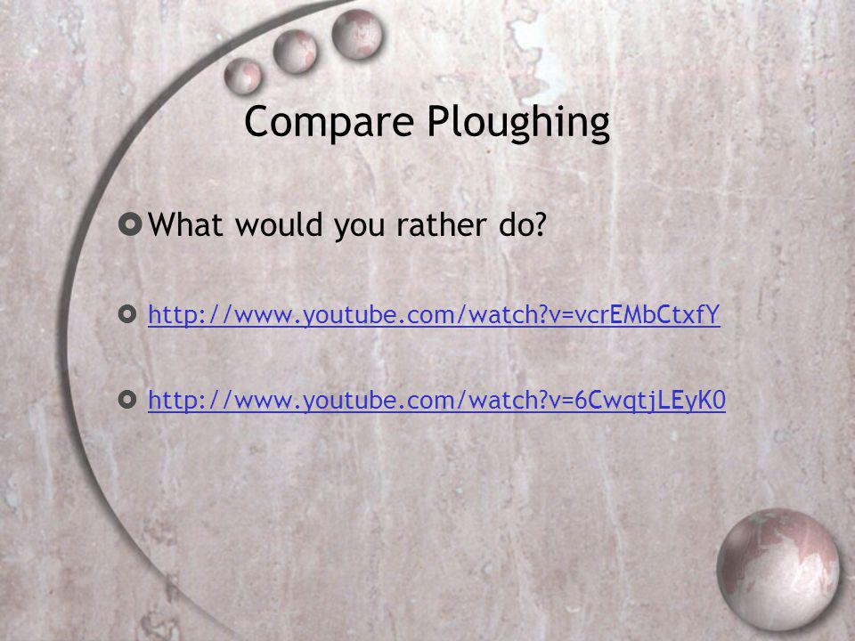 Compare Ploughing What would you rather do