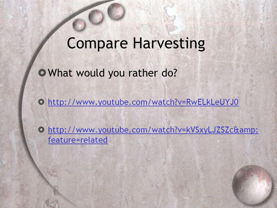 Compare Harvesting What would you rather do